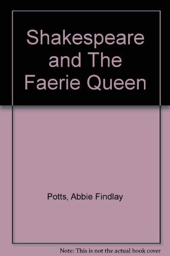 Shakespeare and The Faerie Queene: Potts, Abbie Findlay
