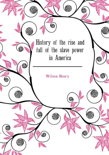 9780837112930: History of the rise and fall of the slave power in America