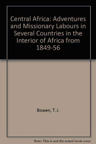 Central Africa: Adventures and Missionary Labors in Several Countries in the Interior of Africa, ...