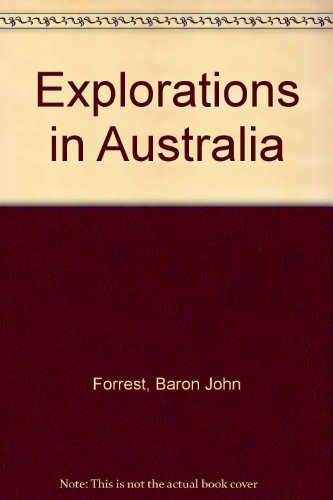 Explorations in Australia: I. Explorations in Search of Dr. Leichardt and Party. II. From Perth to ...