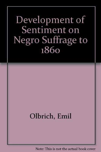 The Development of Sentiment on Negro suffrage to 1860 (Bulletin of the University of Wisconsin, no...