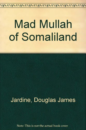 The Mad Mullah of Somaliland: Jardine, Douglas James
