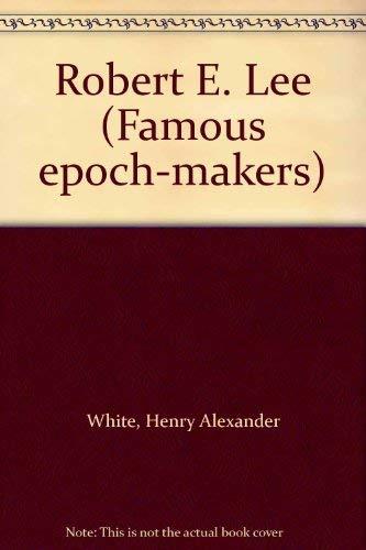 Robert E. Lee (Famous epoch-makers): White, Henry Alexander