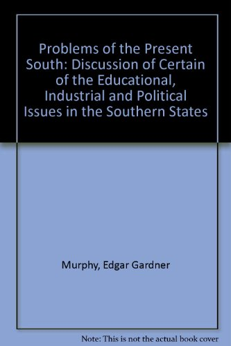 Problems of the Present South: A Discussion of Certain of the Educational, Industrial and Politic...