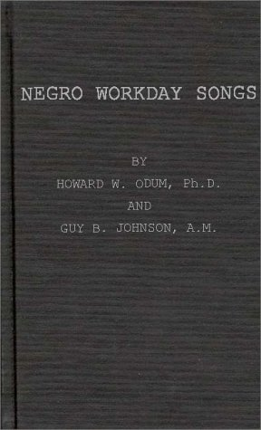 Negro Workaday Songs:: Odum, Howard Washington; Johnson, Guy Benton