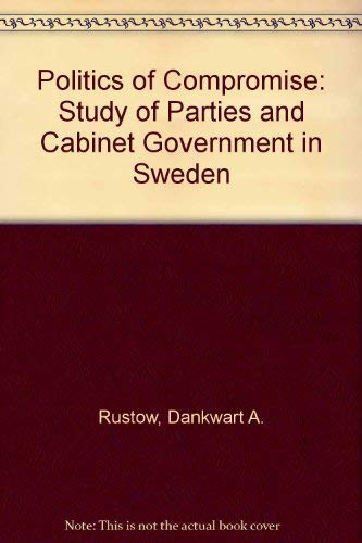 9780837119595: Politics of Compromise: A Study of Parties and Cabinet Government in Sweden