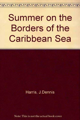 Summer on the Borders of the Caribbean Sea: Harris, J.Dennis