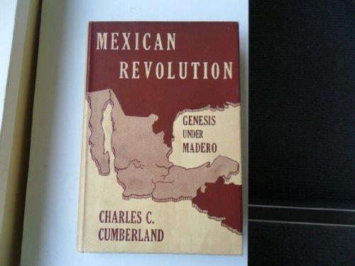 MEXICAN REVOLUTION: Genesis Under Madero: Cumberland, Charles Curtis