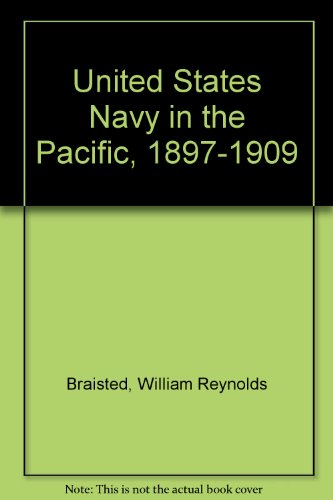 United States Navy in the Pacific, 1897-1909: Braisted, William Reynolds