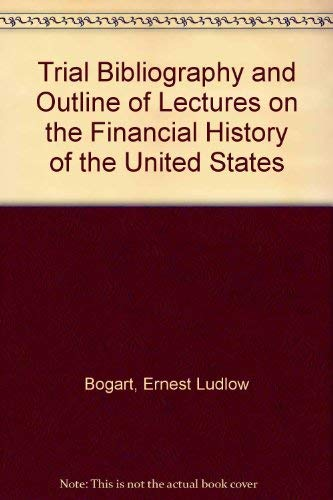 Trial Bibliography and Outline of Lectures on the Financial History of the United States: Bogart, ...