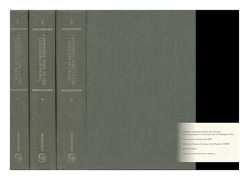 A reference guide to the literature of travel;: Including voyages, geographical descriptions, ...