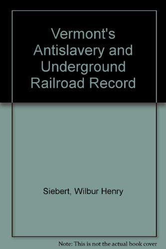 9780837121789: Vermont's Antislavery and Underground Railroad Record