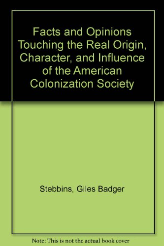 9780837121840: Facts and Opinions Touching the Real Origin, Character, and Influence of the American Colonization Society: Views of Wilberforce, Clarkson, and ... the Free People of Color in the United States