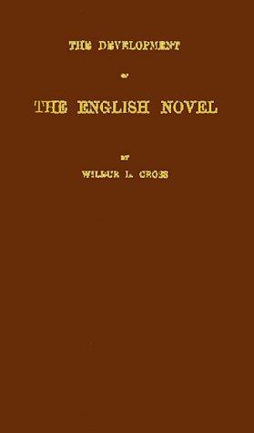 The Development of the English Novel.: CROSS, Wilbur L.