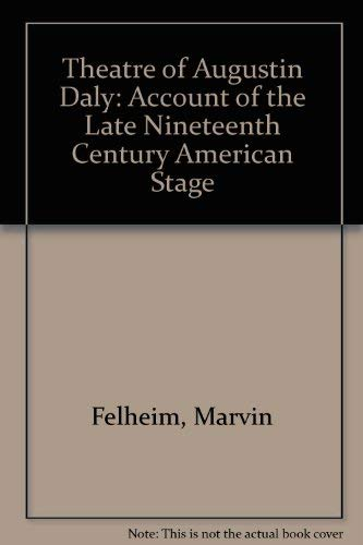 The theater of Augustin Daly;: An account of the late nineteenth century American stage: Marvin ...