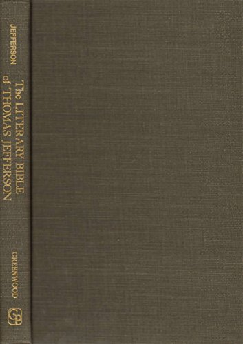 The Literary Bible of Thomas Jefferson: His Commonplace Book of Philosophers and Poets: Jefferson, ...