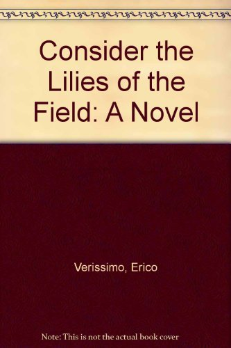 Consider the Lilies of the Field: Verissimo, Erico