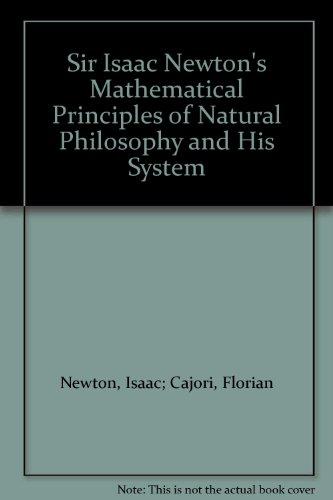 Sir Isaac Newton's Mathematical Principles of Natural: Cajori, F.