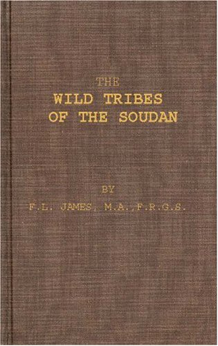 The Wild Tribes of the Soudan; An Account of Travel and Sport Chiefly in the Base Country Being ...