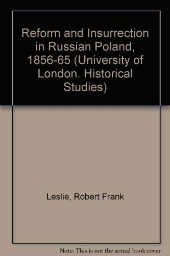 Reform and Insurrection in Russian Poland, 1856-1865. (University of London. Historical Studies) (0837124158) by R. F. Leslie