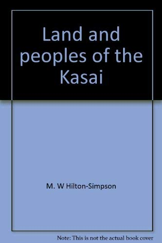 Land and peoples of the Kasai;: Being a narrative of a two years' journey among the cannibals ...