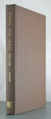 Nyasa, the Great Water, Being a Description of the Lake and Life of the People: Johnson, William ...