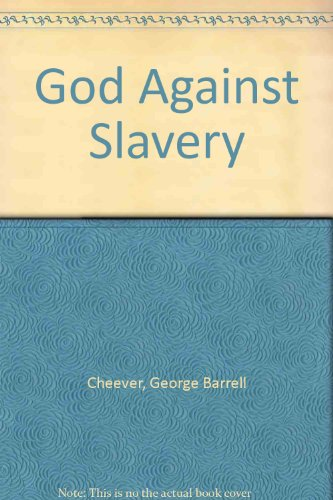 GOD AGAINST SLAVERY: AND THE FREEDOM AND DUTY OF THE PULPIT TO REBUKE IT, AS A SIN AGAINST GOD: ...