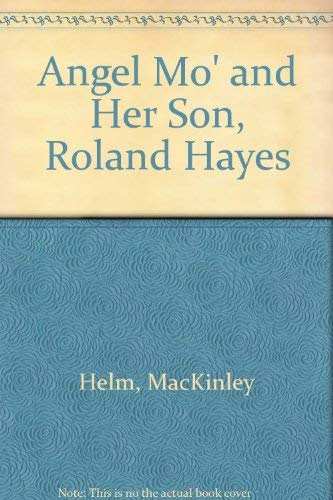 Angel Mo' and Her Son, Roland Hayes: Helm, MacKinley