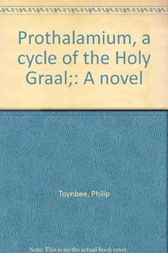 Prothalamium, a cycle of the Holy Graal;: Toynbee, Philip
