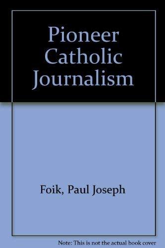 Pioneer Catholic Journalism (United States Catholic Historical: Paul Joseph Foik