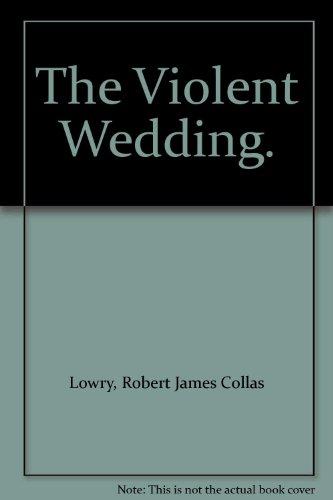 The Violent Wedding.: Lowry, Robert James