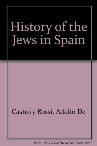 The History of the Jews in Spain: From the Time of Their Settlement in That Country Till the ...