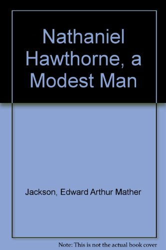 Nathaniel Hawthorne : a Modest Man: Mather Edward