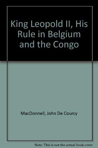 King Leopold II, His Rule in Belgium: MacDonnell, John De