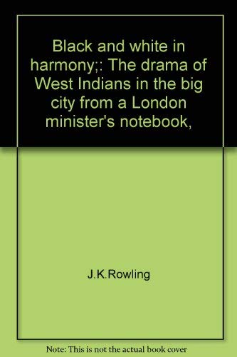 Black and White in harmony;: The drama of West Indians in the big city from a London minister'...
