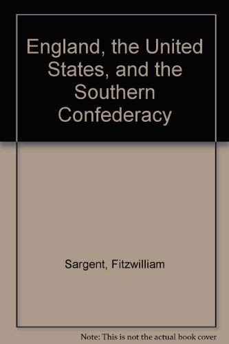 England, the United States, and the Southern Confederacy: SARGENT, F.W.