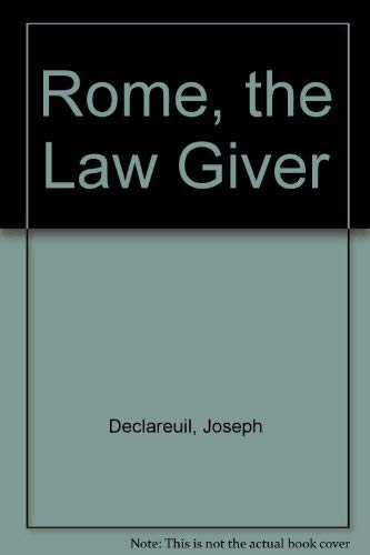 Rome the Law-Giver: DeClareuil, J.