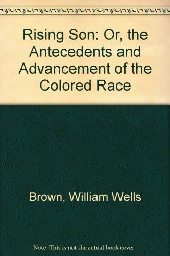 9780837128566: The Rising Son: Or the Antecedents and Advancement of the Colored Race