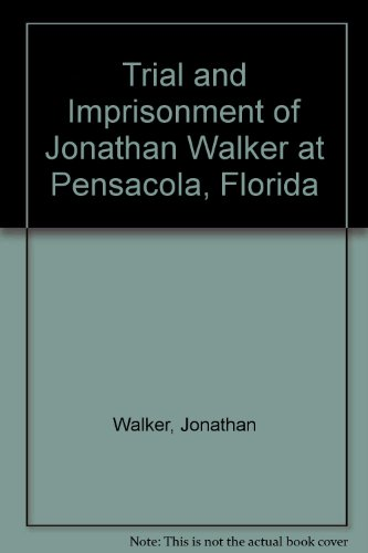 Trial and Imprisonment of Jonathan Walker: Walker, Jonathan
