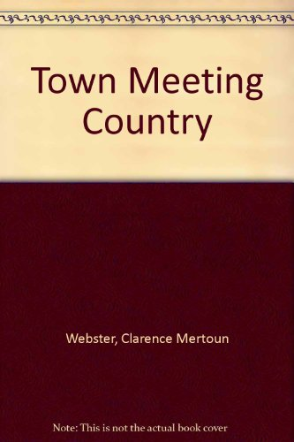 Town Meeting Country (American folkways): Clarence Mertoun Webster