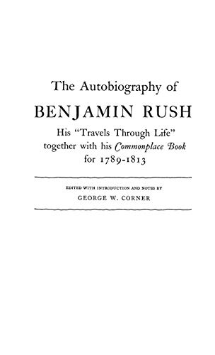 9780837130378: The Autobiography of Benjamin Rush: His Travels Through Life Together with his Commonplace Book for 1789-1813