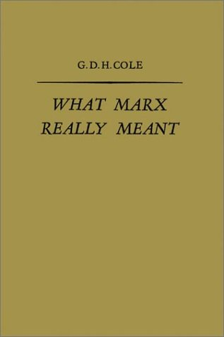 What Marx Really Meant: Cole, George Douglas Howard