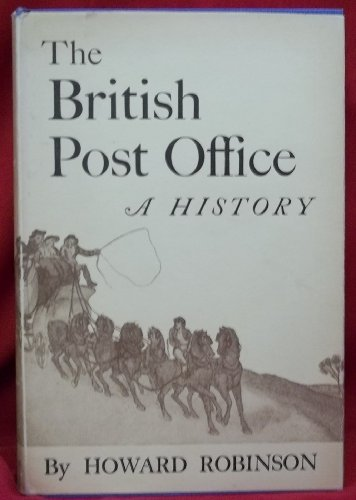 The British Post Office: a History: Robinson, Howard