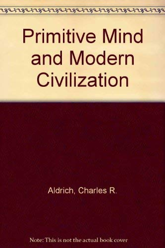 Primitive Mind and Modern Civilization: Aldrich, Charles R.