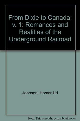 From Dixie to Canada; romance and realities of the underground railroad: Vol. 1: Johnson, H. U.