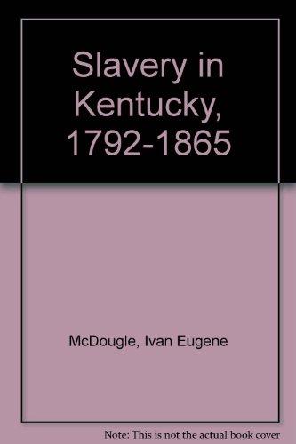 Slavery in Kentucky, 1792-1865: McDougle, Ivan E.