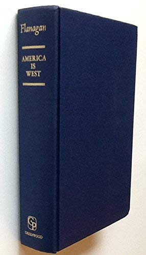 America Is West : An Anthology of: Flanagan, John T.