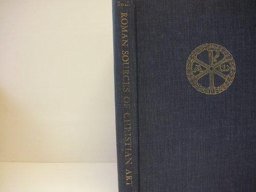 Roman Sources of Christian Art: Swift, Emerson Howland
