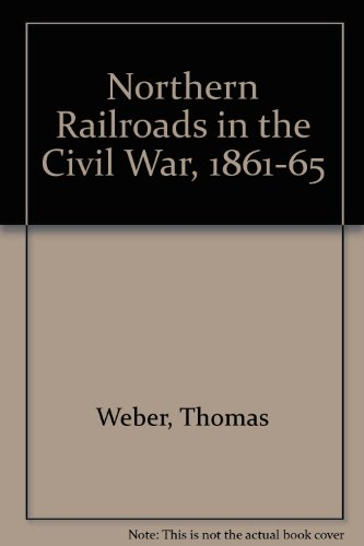 THE NORTHERN RAILROADS IN THE CIVIL WAR, 1861-1865