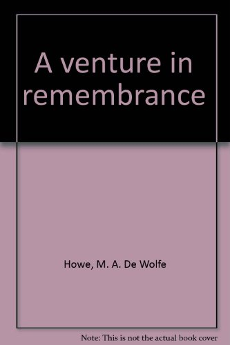 A venture in remembrance: M. A. De Wolfe Howe